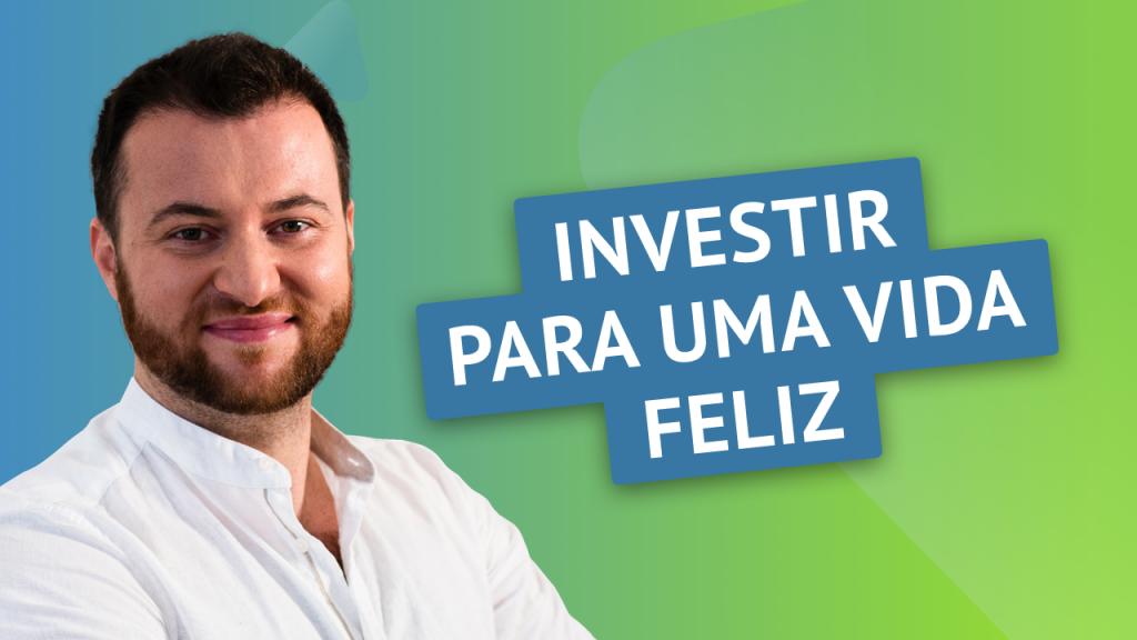 Investir para uma vida feliz
